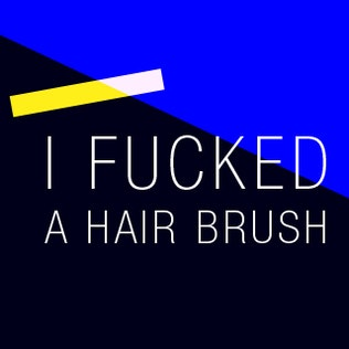 I fucked a hair brush