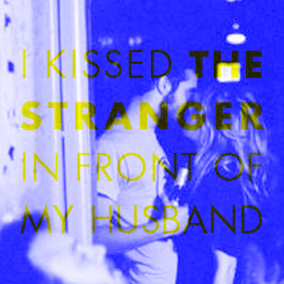I kissed the stranger in front of my husband