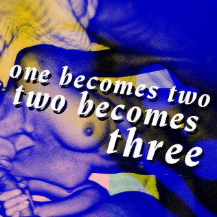 One Becomes Two, Two Becomes Three