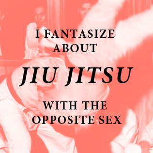 I fantasize about jiu jitsu with the opposite sex