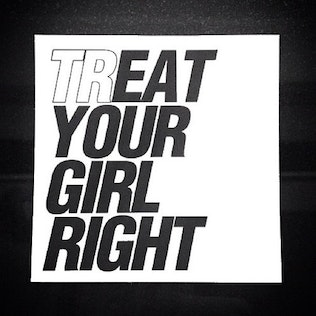 (tr)eat your girl right