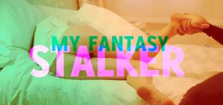 My Fantasy Stalker